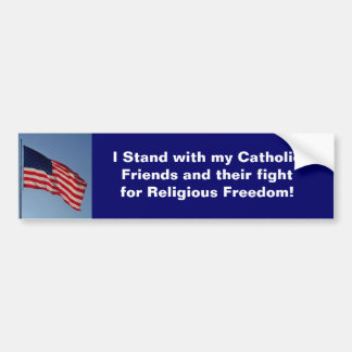 I stand with my Catholic Friends and their fight Bumper Sticker