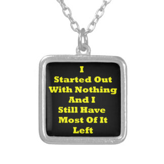 I Started Out With Nothing Sarcastic Square Pendant Necklace