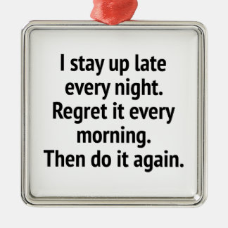 I Stay Up Late Every Night. Regret It Every Mornin Christmas Ornament