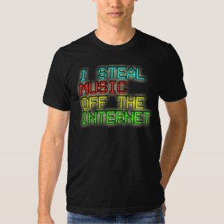 I Steal Music Off The Internet T Shirt