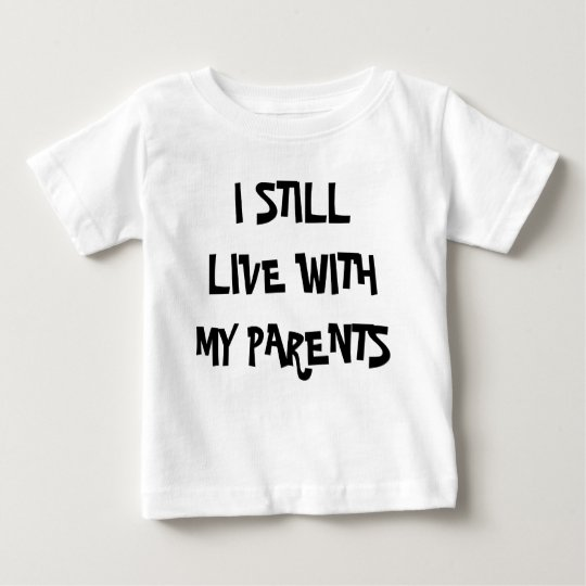 I STIL LLIVE WITH MY PARENTS BABY T-Shirt