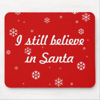 I still believe in Santa Mouse Pad