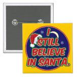 I Still Believe in Santa Pinback Buttons