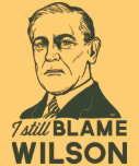 I Still Blame Woodrow Wilson