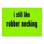 i still like rubber necking greeting card