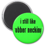 i still like rubber necking refrigerator magnet