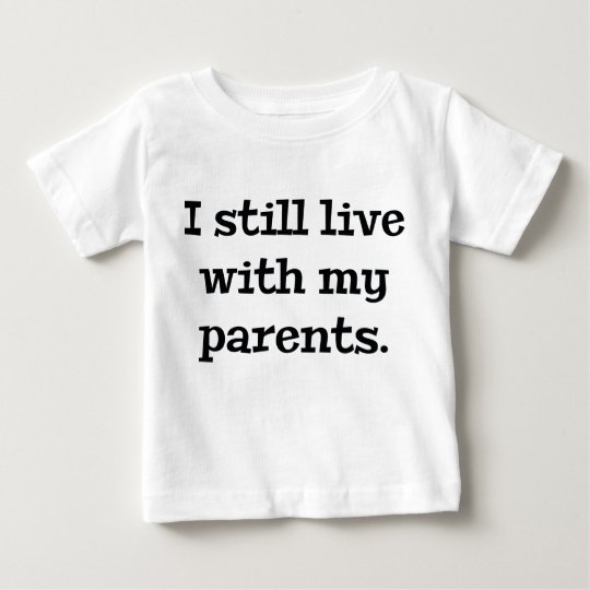 I Still Live With My Parents Baby T-Shirt