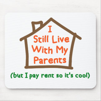 I Still Live With My Parents But Pay Rent Mouse Pad