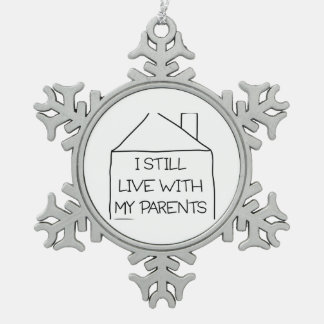 I Still Live With My Parents Snowflake Pewter Christmas Ornament