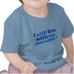 i still live with my parents! tee shirts