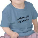 """""""I still live with my parents."""" Tees"""