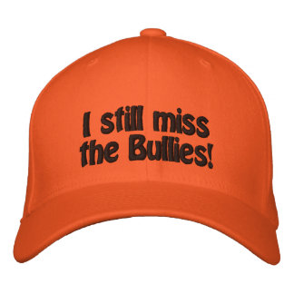I still miss the Bullies! Hat Embroidered Cap