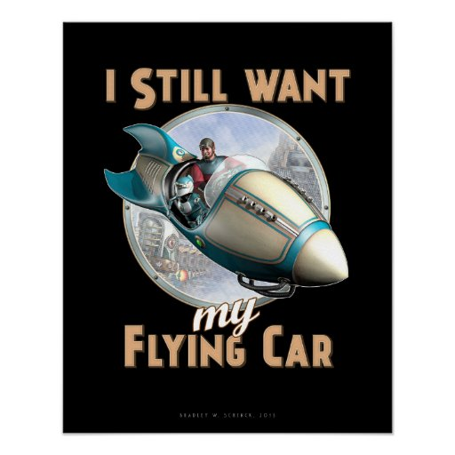 "I Still Want My Flying Car poster (16x20"")"