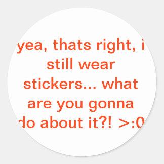 I still wear stickers... so what?! round sticker