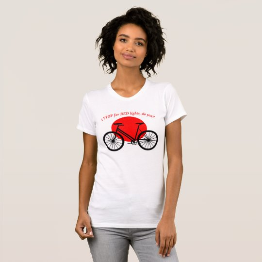 i STOP for RED lights, do you? T-Shirt