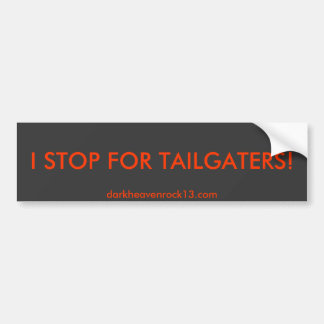 I STOP FOR TAILGATERS!, darkheavenrock13.com Bumper Sticker