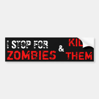 I Stop For Zombies & Kill Them Car Bumper Sticker