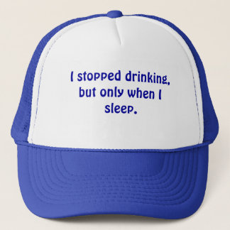 I stopped drinking, but only when I sleep. Trucker Hat