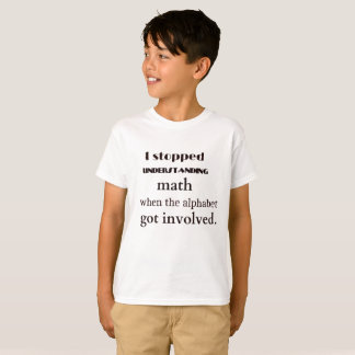 I Stopped Understanding Math Because The Alphabet T-Shirt