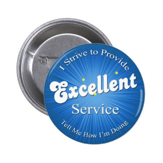 I Strive to Provide Excellent Service! 6 Cm Round Badge