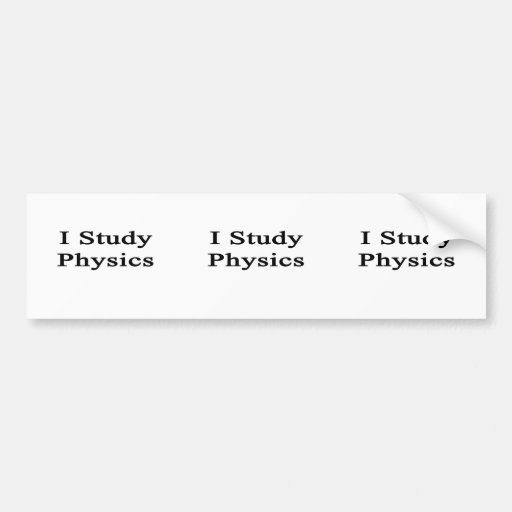 I Study Physics Bumper Stickers