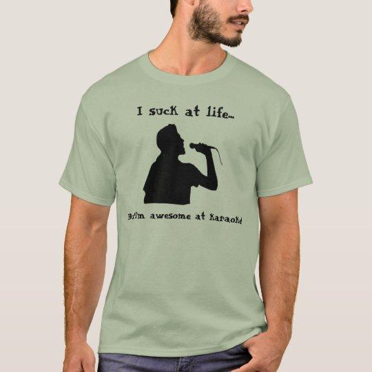 I suck at life...But I'm awesome at karaoke! T-Shirt