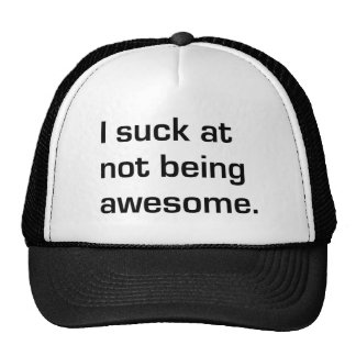 I suck at not being awesome hats