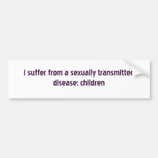 I suffer from a sexually transmitted disease: c... bumper sticker
