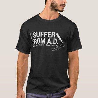 I Suffer from Acquisition Disorder T-Shirt