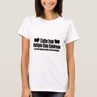 I Suffer From Multiple Chin Syndrome T-Shirt