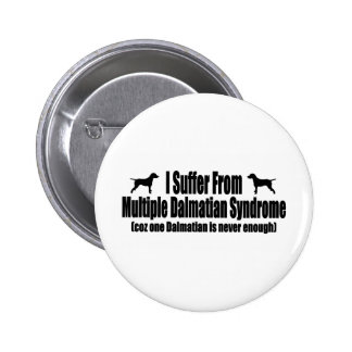 I Suffer From Multiple Dalmatian Syndrome Pinback Button