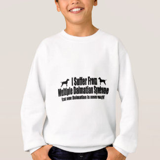 I Suffer From Multiple Dalmatian Syndrome Sweatshirt