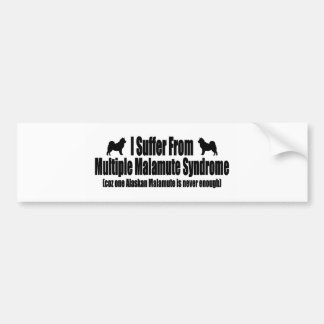 I Suffer From Multiple Malamute Syndrome Bumper Sticker