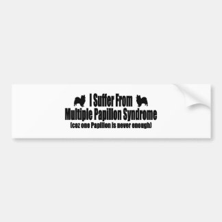 I Suffer From Multiple Papillon Syndrome Bumper Sticker