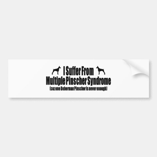 I Suffer From Multiple Pinscher Syndrome Bumper Sticker