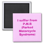 I suffer from P.M.S(Parked Motorcycle Syndrome) Square Magnet