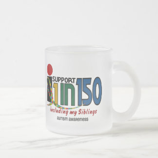 I Support 1 In 150 & My Siblings AUTISM AWARENESS Frosted Glass Mug