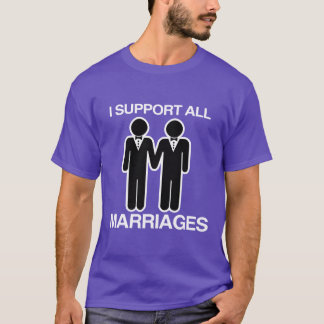 I SUPPORT ALL MARRIAGES EQUALLY GAY - T-Shirt