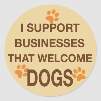 I Support Businesses that Welcome Dogs Classic Round Sticker