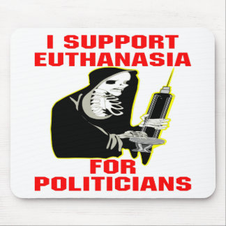 I Support Euthanasia For Politicians Mouse Pads