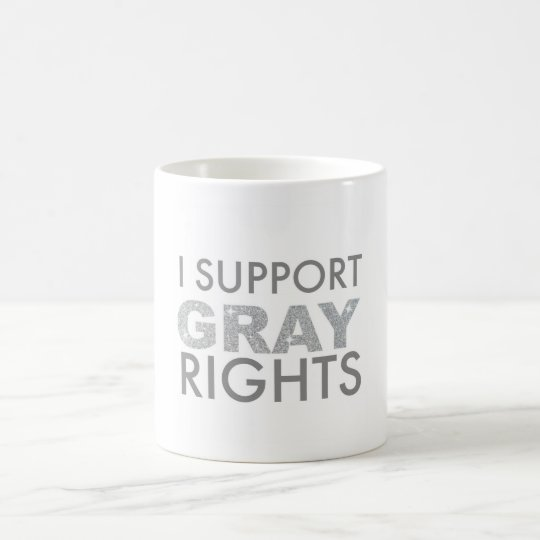 I Support Grey Rights Coffee Mug