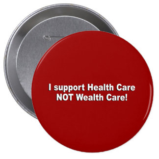 I support health care not wealth care 10 cm round badge