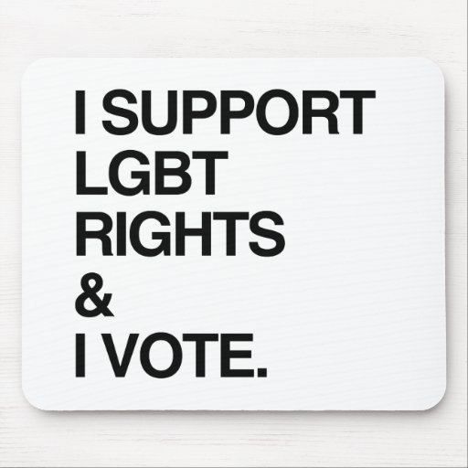 I SUPPORT LGBT RIGHTS AND I VOTE MOUSEPAD