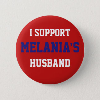I Support Melania's Husband - Donald Trump Button