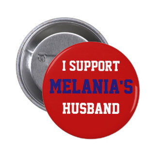 I Support Melania's Husband - Donald Trump Button
