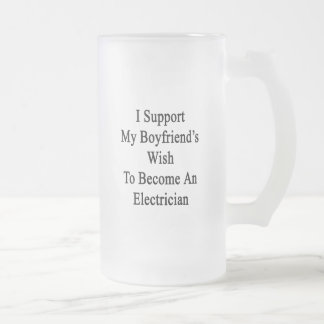 I Support My Boyfriend's Wish To Become An Electri Frosted Glass Mug