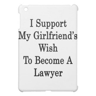 I Support My Girlfriend's Wish To Become A Lawyer iPad Mini Cover