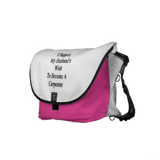 I Support My Husband's Wish To Become A Carpenter. Messenger Bags