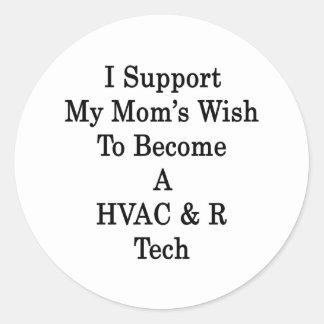 I Support My Mom s Wish To Become A HVAC R Tech Round Sticker