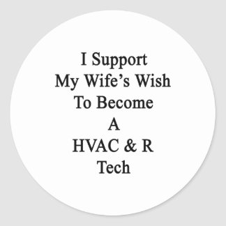 I Support My Wife s Wish To Become A HVAC R Tech Stickers